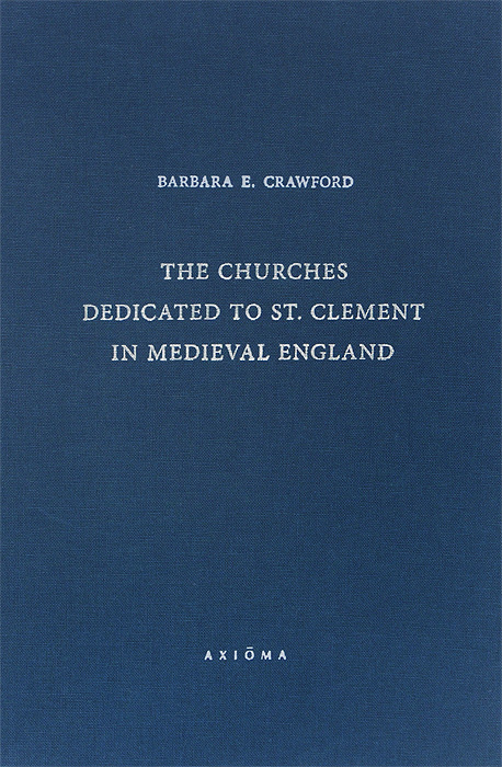 Barbara E. Crawford The Churches Dedicated to St. Clement in Medieval England cross ручка шариковая bailey черная цвет корпуса красный