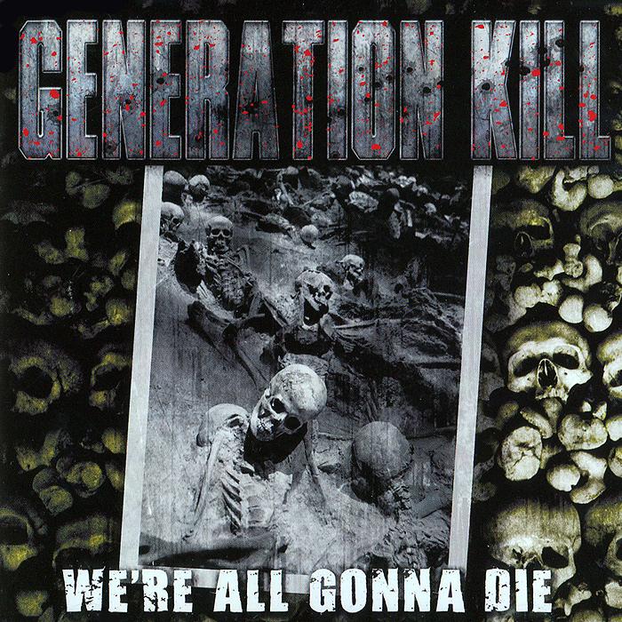Generation Kill Generation Kill. We're All Gonna Die