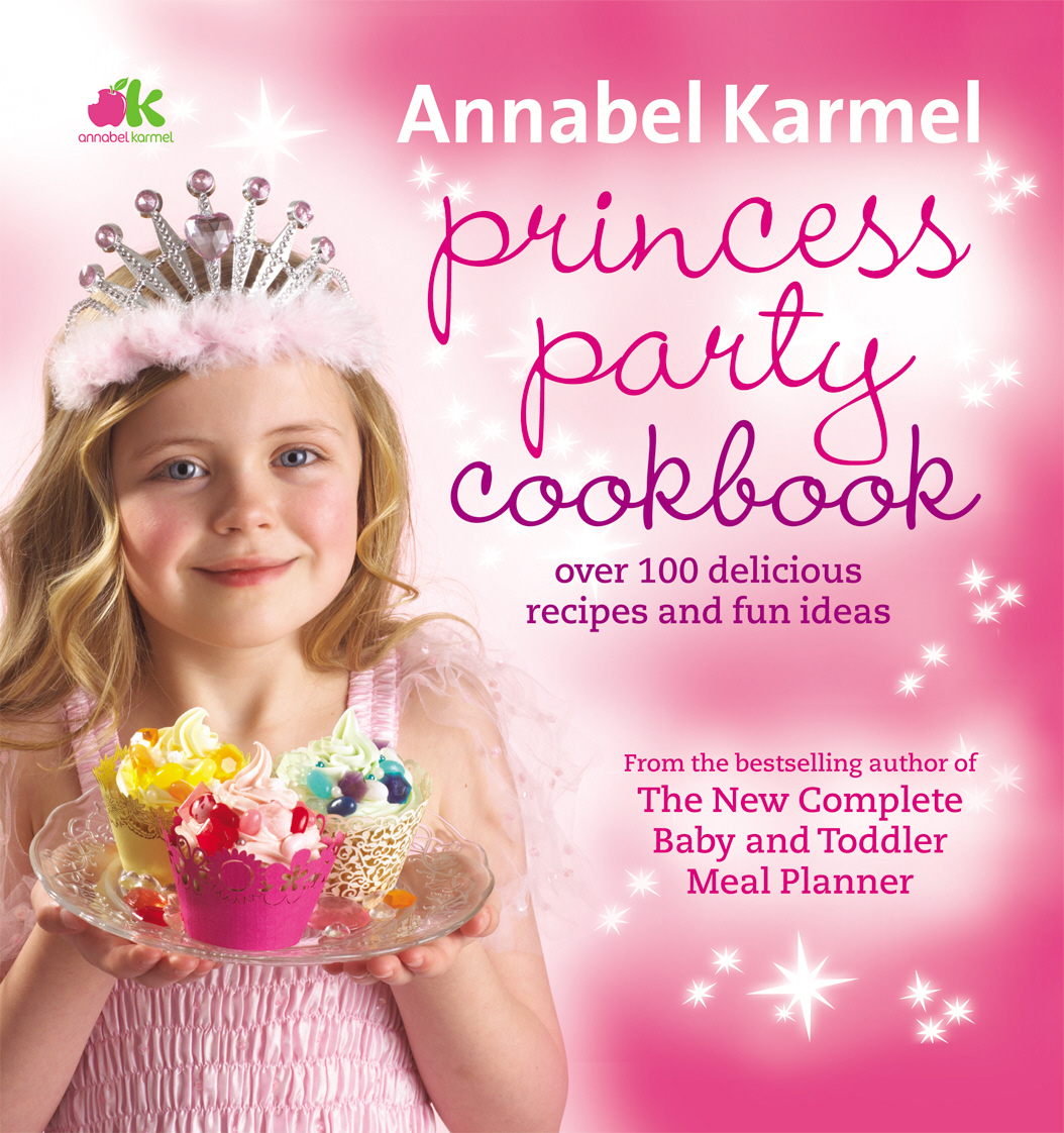 Princess Party Cookbook annabel karmel s new complete baby and toddler meal planner 200 quick easy and healthy recipes for weaning and beyond