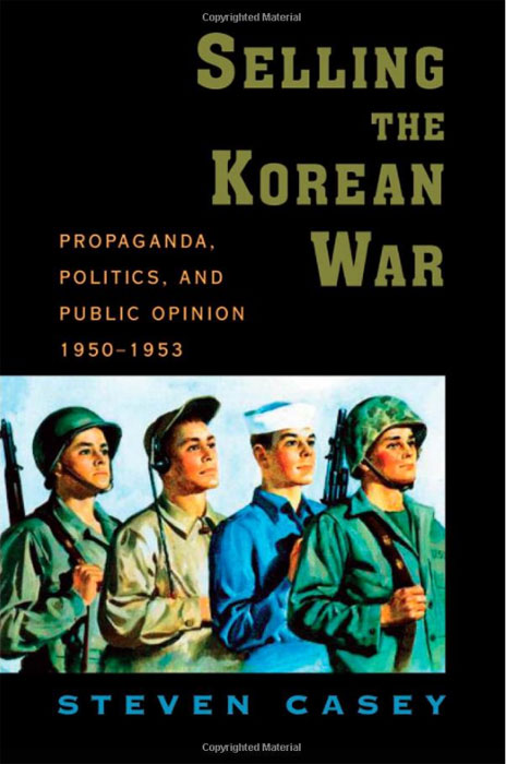 Selling the Korean War: Propaganda, Politics, and Public Opinion in the United States, 1950-1953 the news and public opinion