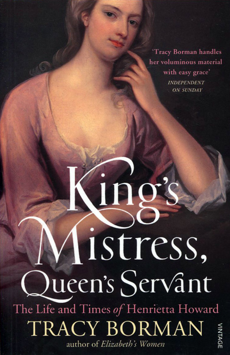 King's Mistress, Queen's Servant: The Life and Times of Henrietta Howard adultery