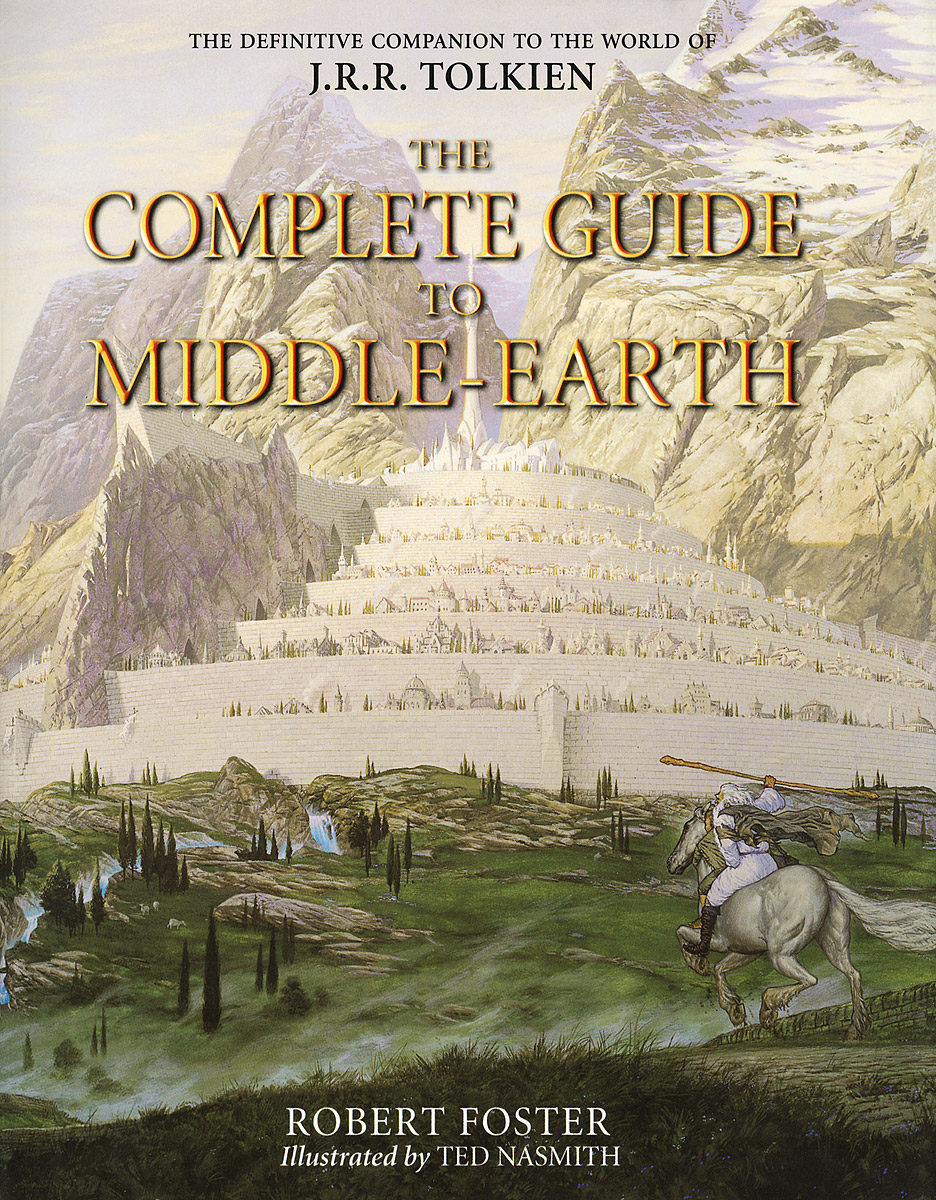 The Complete Guide to Middle-Earth: From the Hobbit to the Silmarillion from the earth to the moon