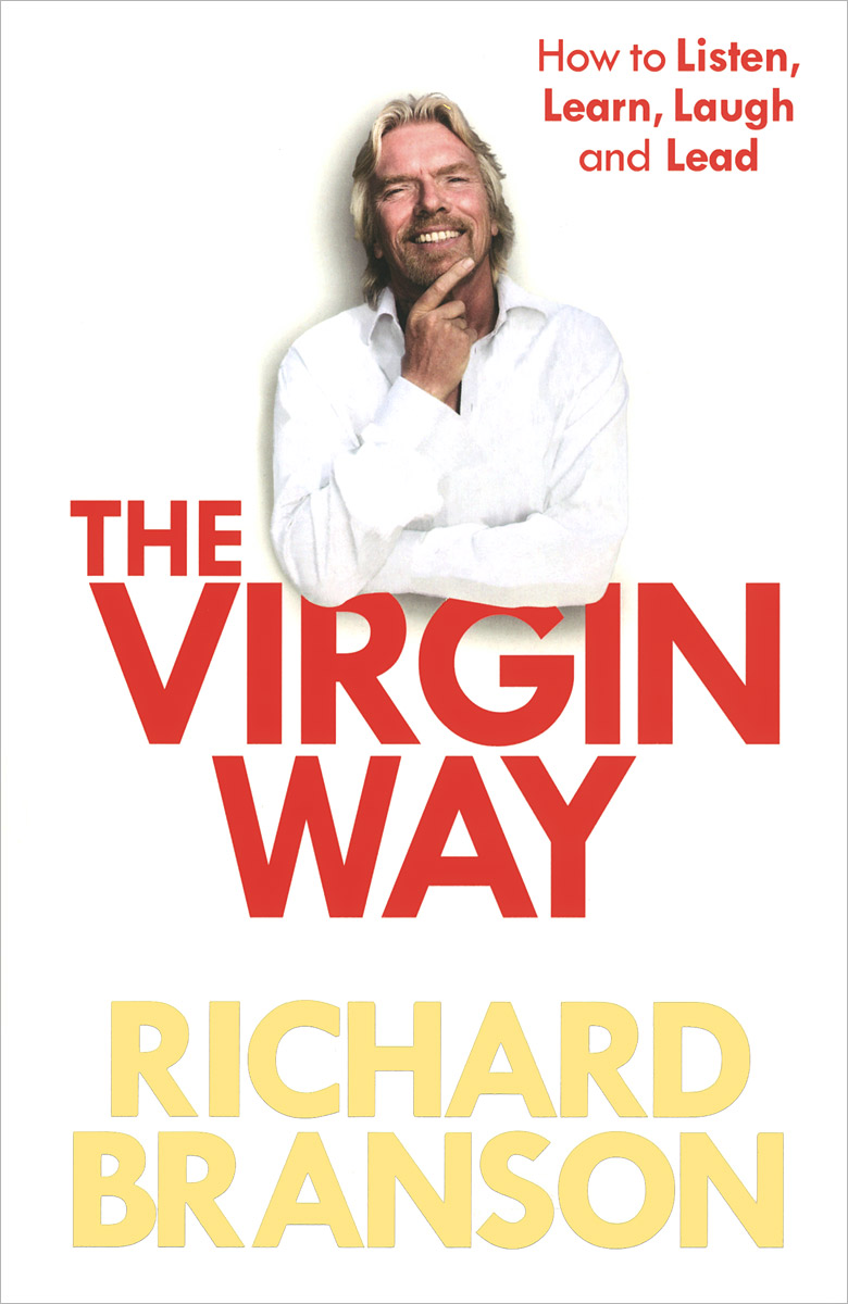The Virgin Way: How to Listen, Learn, Laugh and Lead jim mcconoughey the wisdom of failure how to learn the tough leadership lessons without paying the price