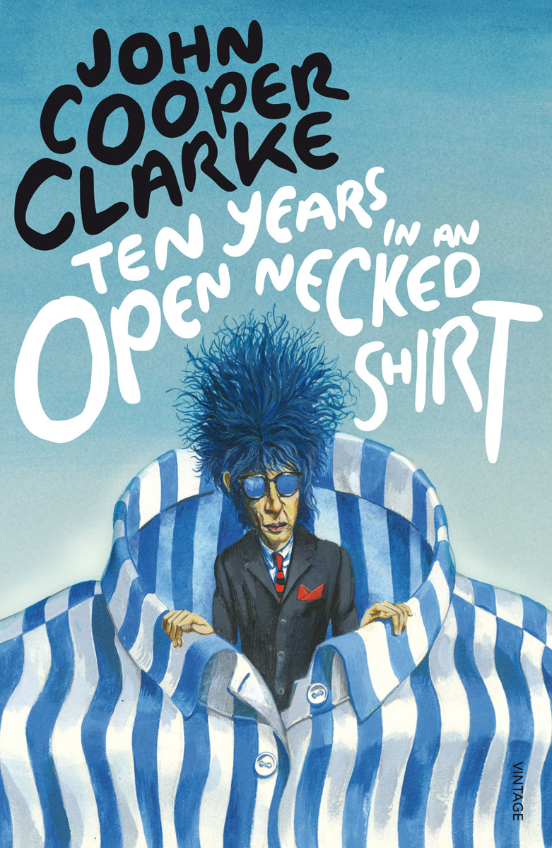 Ten Years in An Open Necked Shirt john cooper clarke manchester