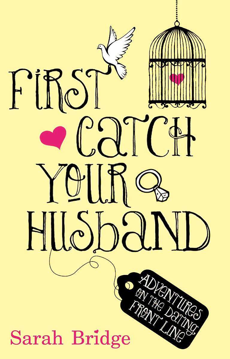 цена First Catch Your Husband: Adventures on the Dating Front Line онлайн в 2017 году