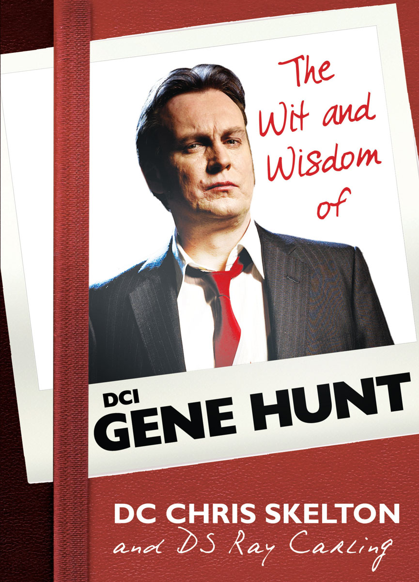 The Wit and Wisdom of Gene Hunt until you