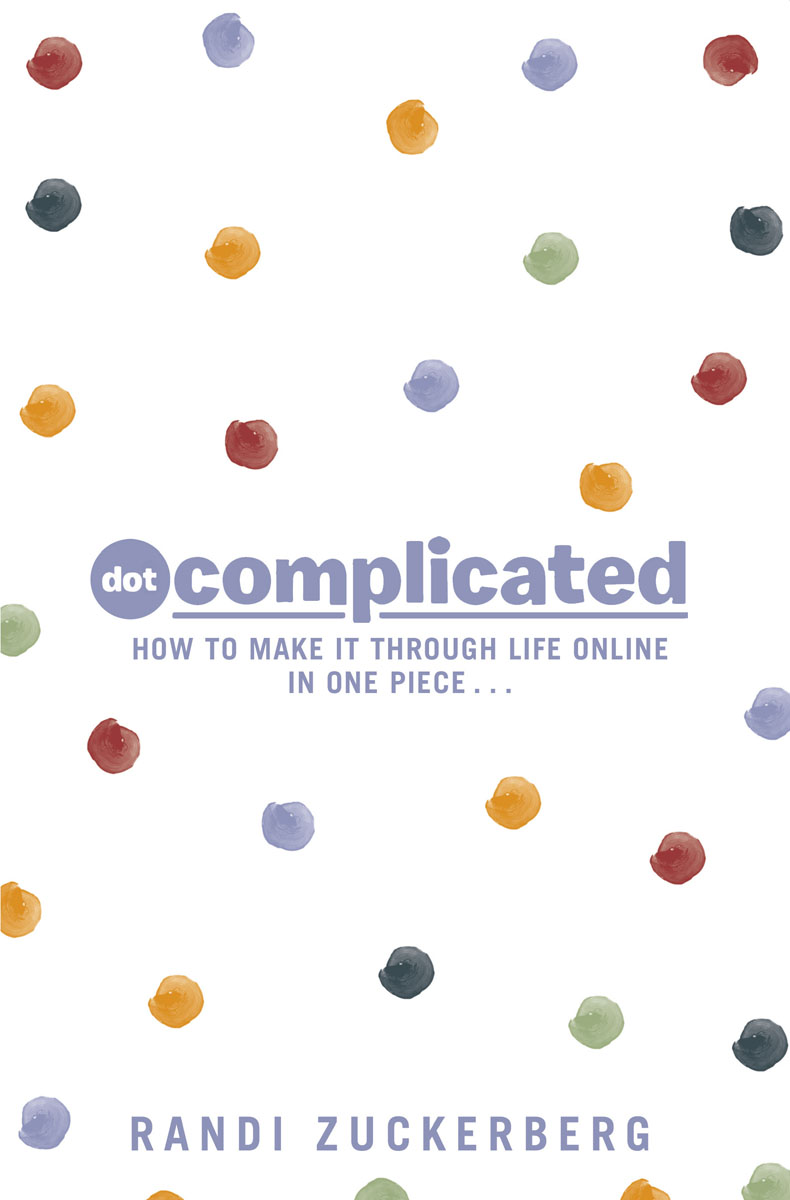 Dot Complicated - How to Make it Through Life Online in One Piece dionne kasian lew the social executive how to master social media and why it s good for business