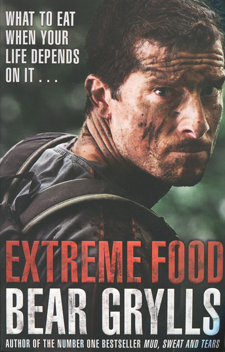 Extreme Food: What to Eat When Your Life Depends on it...