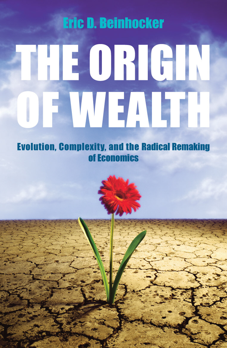 Origin of Wealth: Evolution, Complexity & Radical Remaking of Economics