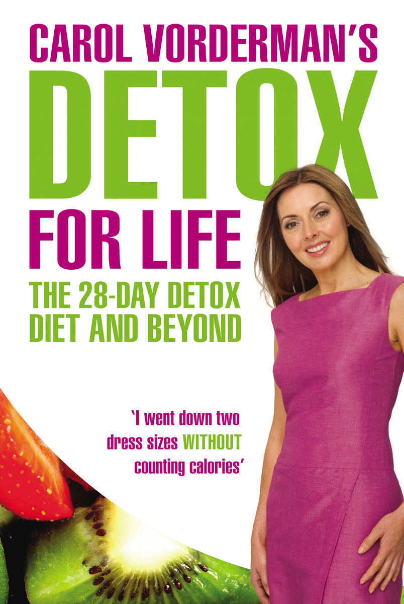 Carol Vorderman's Detox for Life: The 28 Day Detox Diet and Beyond beyond diet – the 28–day metabolic breakthrough plan