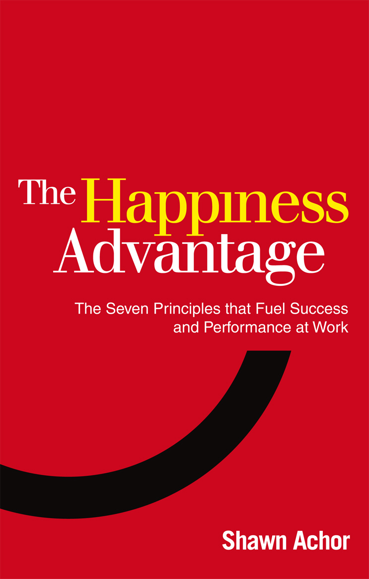 The Happiness Advantage: The Seven Principles that Fuel Success and Performance at Work david keane the art of deliberate success the 10 behaviours of successful people