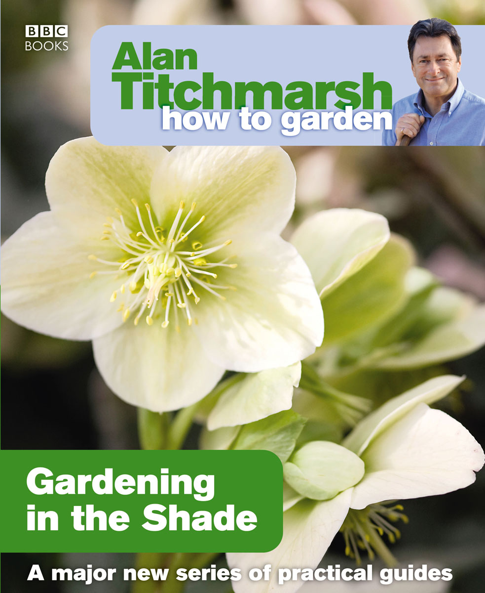 Alan Titchmarsh How to Garden: Gardening in the Shade alan ml 145 антенна
