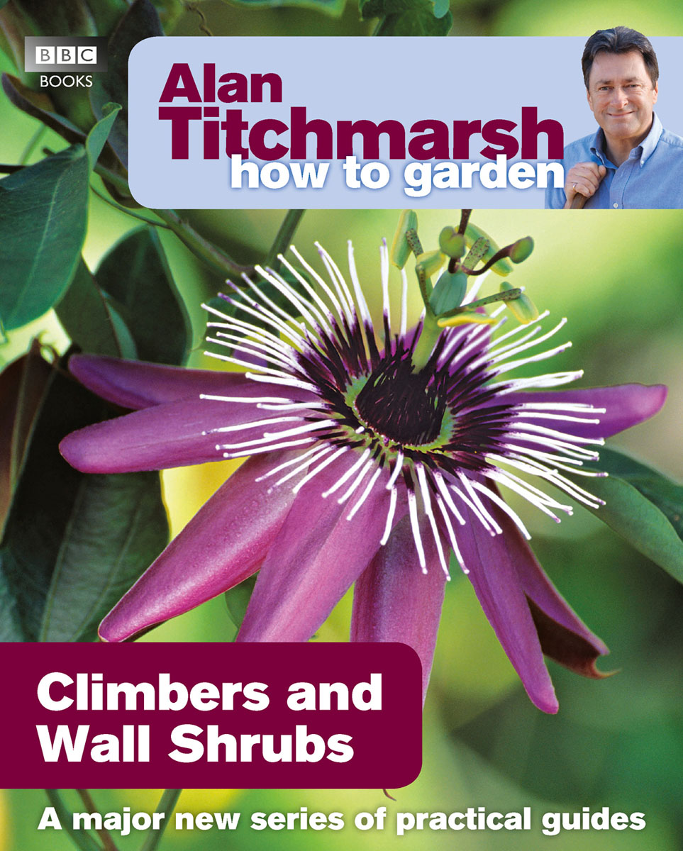 Alan Titchmarsh How to Garden: Climbers and Wall Shrubs alan roxburgh missional map making skills for leading in times of transition