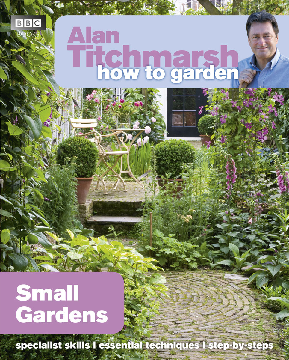 Alan Titchmarsh How to Garden: Small Gardens in garden мармелад 10