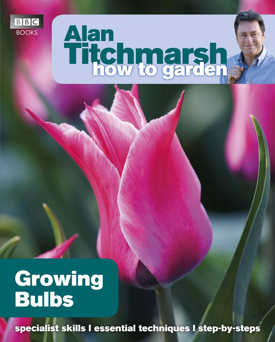 Alan Titchmarsh How to Garden: Growing Bulbs alan roxburgh missional map making skills for leading in times of transition