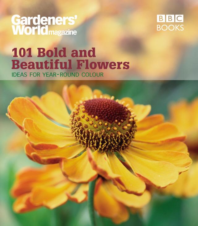 Gardeners' World: 101 Bold and Beautiful Flowers