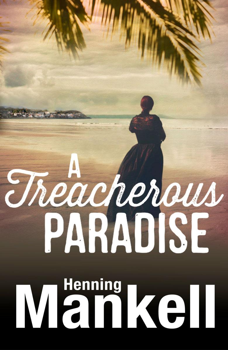 A Treacherous Paradise the trouble with paradise