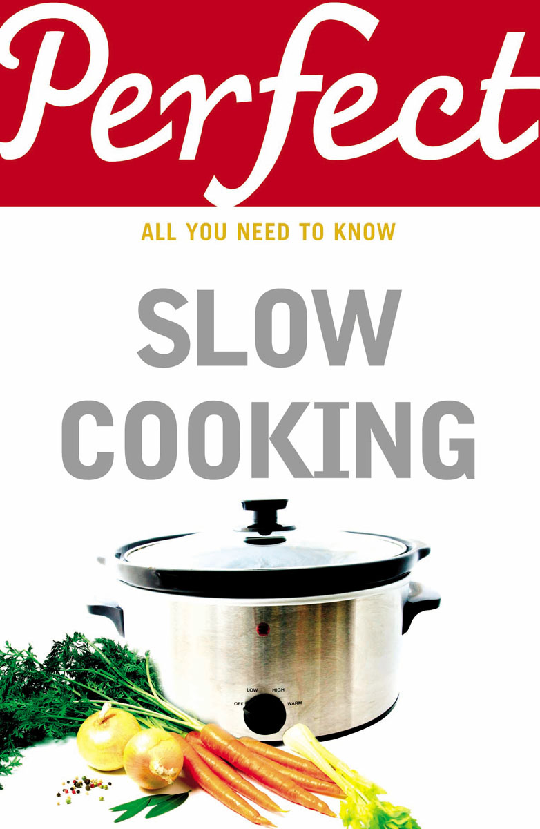 Perfect Slow Cooking cooking well healthy kids easy meals for happy toddlers