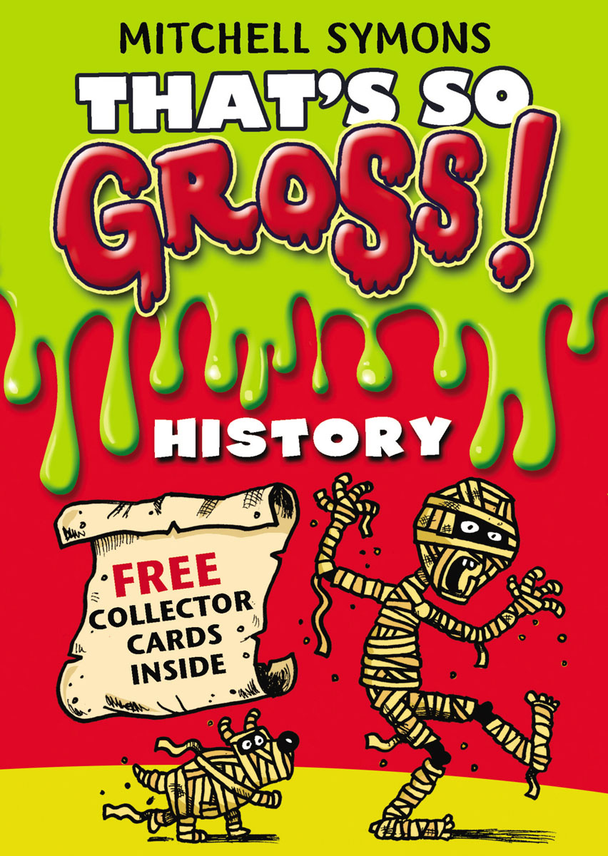 That's So Gross!: History symons mitchell that s so gross human body