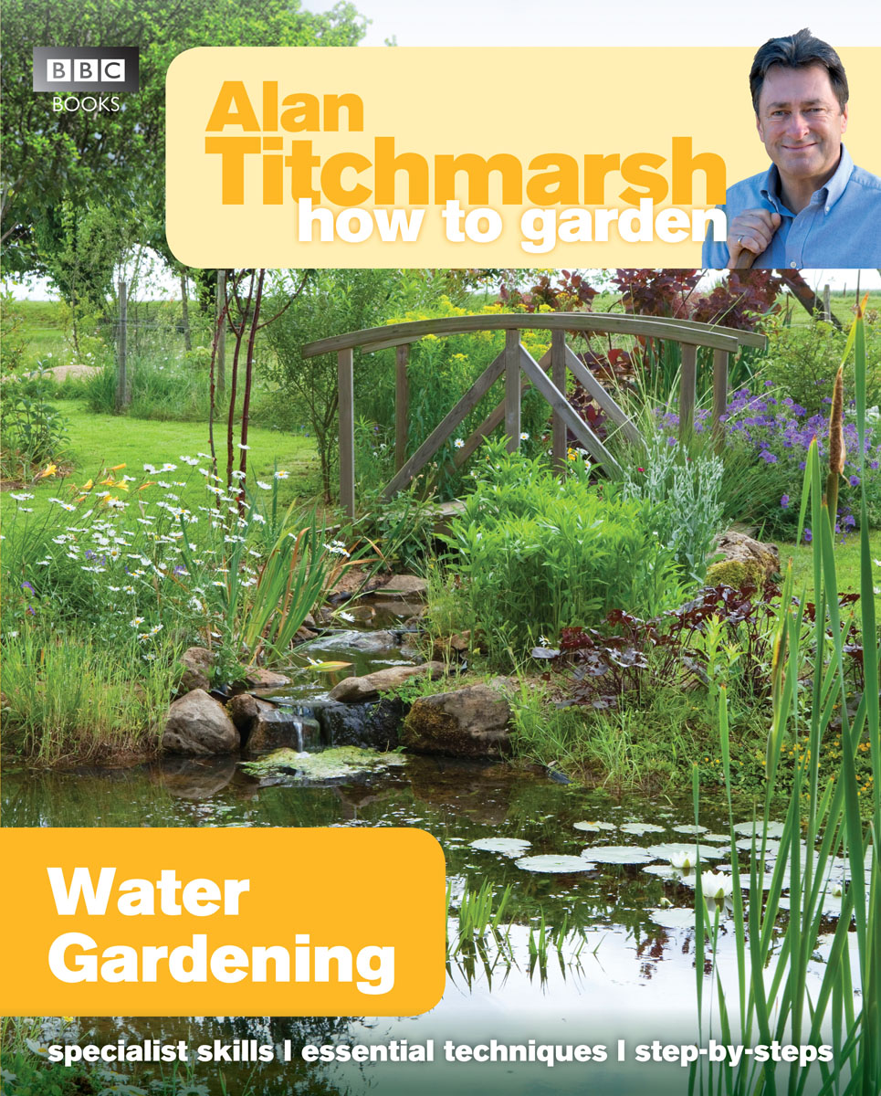 Alan Titchmarsh How to Garden: Water Gardening средство sera pond omnisan against fungus and parasites in garden pond для борьбы с грибками и паразитами в пруду 5л