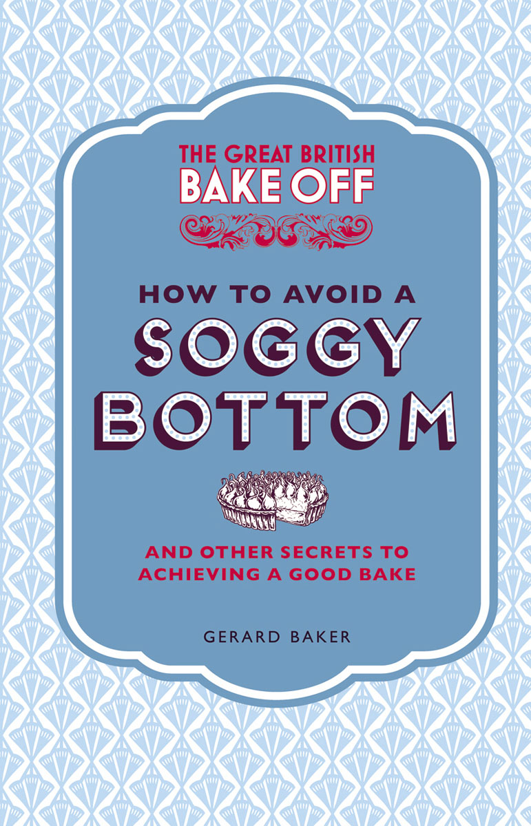 The Great British Bake Off: How to Avoid a Soggy Bottom and Other Secrets to Achieving a Good Bake christian humbs bake to impress