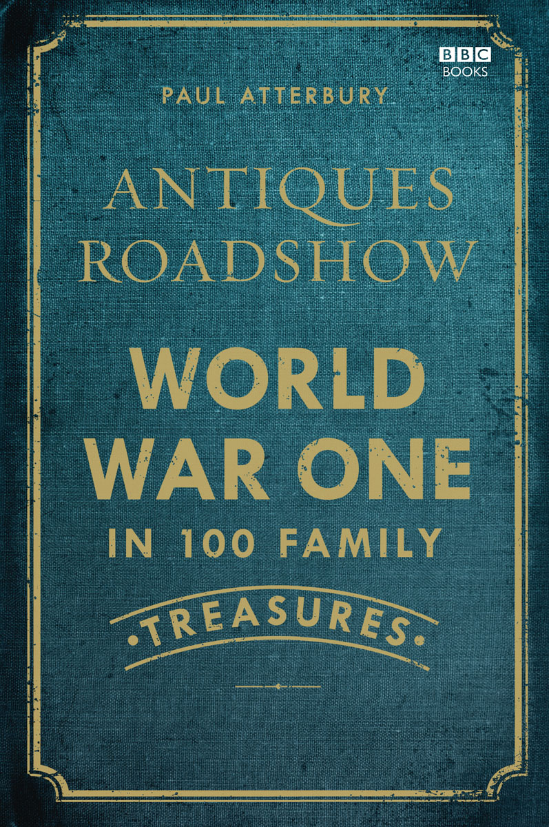 Antiques Roadshow: World War I in 100 Family Treasures how historians work retelling the past from the civil war to the wider world