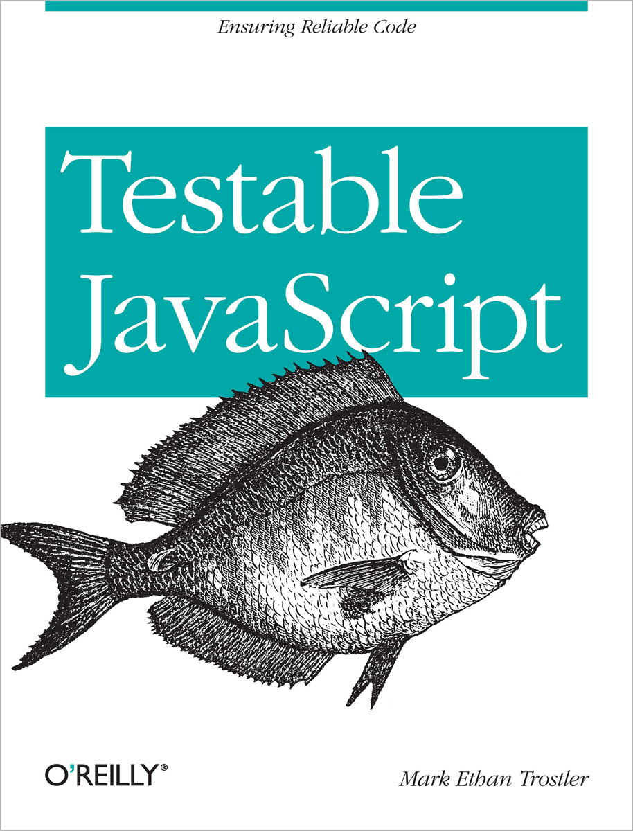 Testable JavaScript explore it reduce risk and increase confidence with exploratory testing