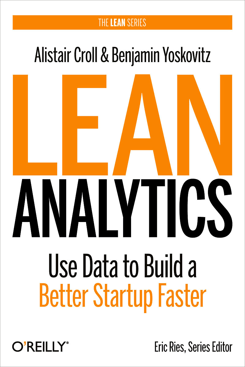 Lean Analytics: Use Data to Build a Better Startup Faster emmett cox retail analytics the secret weapon