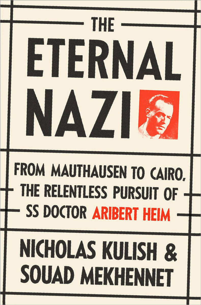 The Eternal Nazi: From Mauthausen to Cairo, the Relentless Pursuit of SS Doctor Aribert Heim тарас шевченко автобиографія
