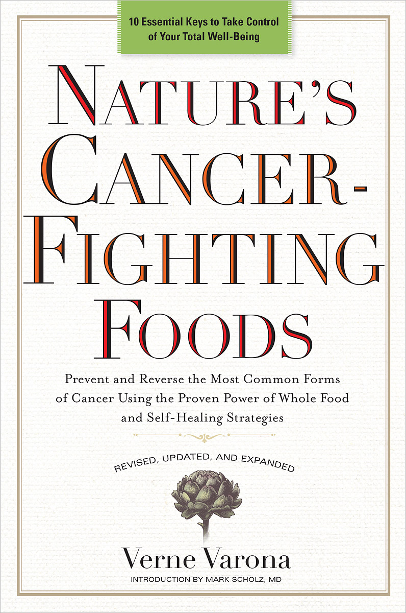 Nature's Cancer-Fighting Foods: Prevent and Reverse the Most Common Forms of Cancer Using the Proven Power of Whole Food and Self-Healing Strategies choices in breast cancer treatment – medical specialists and cancer survivors tell you what you need to know