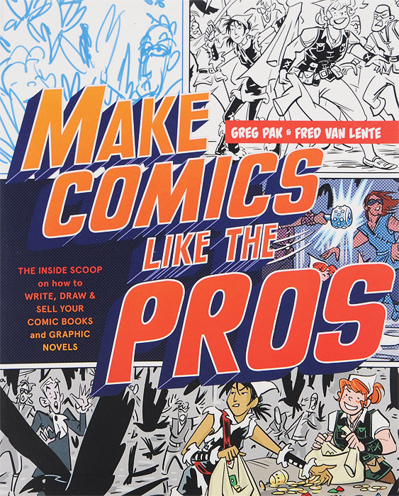Make Comics Like the Pros: The Inside Scoop on How to Write, Draw, and Sell Your Comic Books and Graphic Novels karin kukkonen studying comics and graphic novels