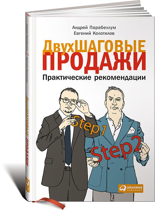 Двухшаговые продажи. Практические рекомендации. Андрей Парабеллум, Евгений Колотилов