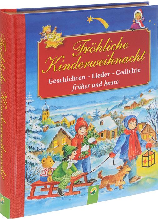 Frohliche kinderweihnacht: Geschichten, lieder, gedichte: Fruher und heute