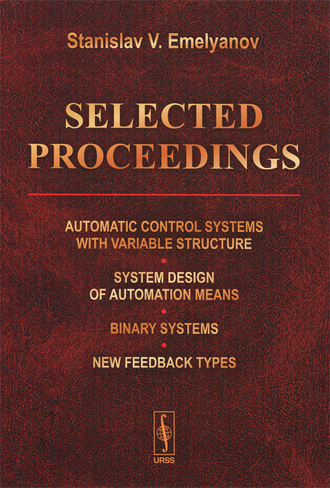 Stanislav V. Emelyanov Selected Proceedings: Automatic Control Systems with Variable Structure: System Design of Automation Means: Binary Systems: New Feedback Types the selected works of h g wells