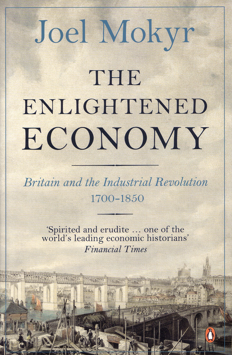 The Enlightened Economy: Britain and the Industrial Revolution: 1700-1850