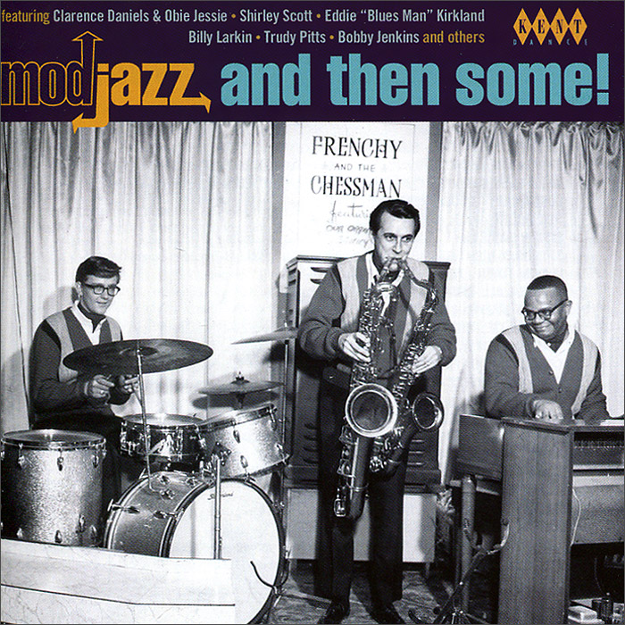 Floyd White,Obie Jessie,Гуди Рин,Paul,Rick,Ширли Скотт,The Nightbeats,Билли Ларкин,Би Би Кинг,Бобби Дженкинс Mod Jazz And Then Some! even mo mod jazz
