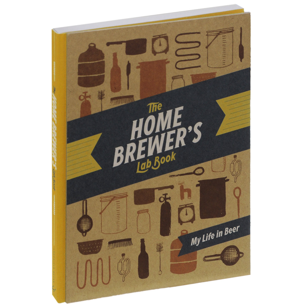The Home Brewer's Lab Book: My Life in Beer foolish lessons in life and love