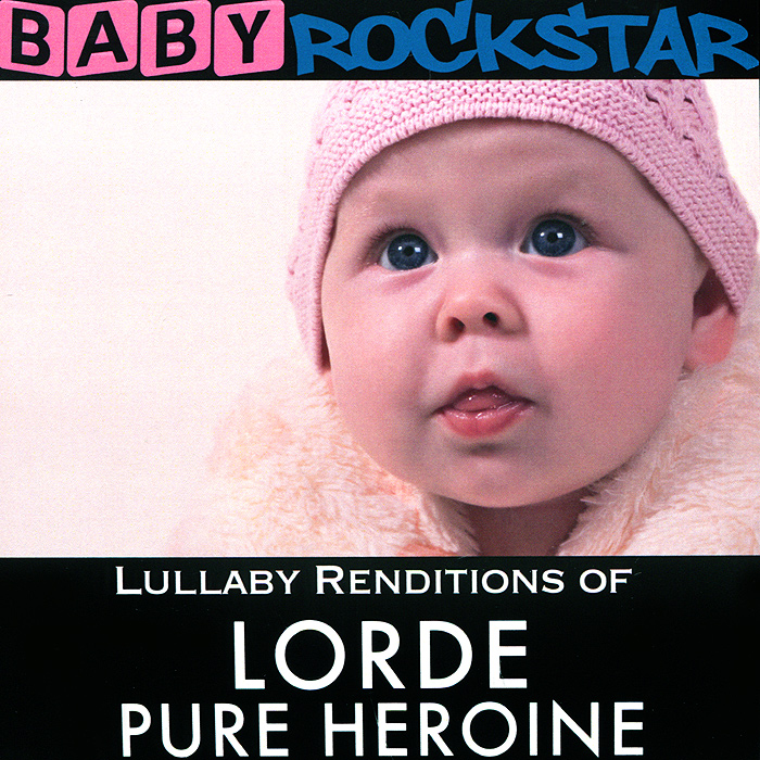 Baby Rockstar Baby RockStar. Lullaby Renditions Of Lorde - Pure Heroine чарли браун baby rockstar lullaby renditions of a charlie brown christmas