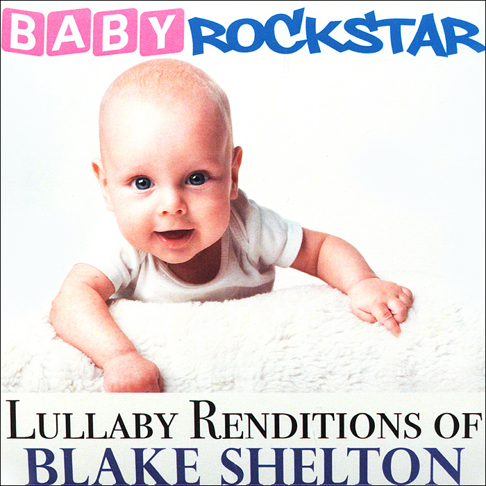 Baby Rockstar Baby RockStar. Lullaby Renditions Of Blake Shelton чарли браун baby rockstar lullaby renditions of a charlie brown christmas