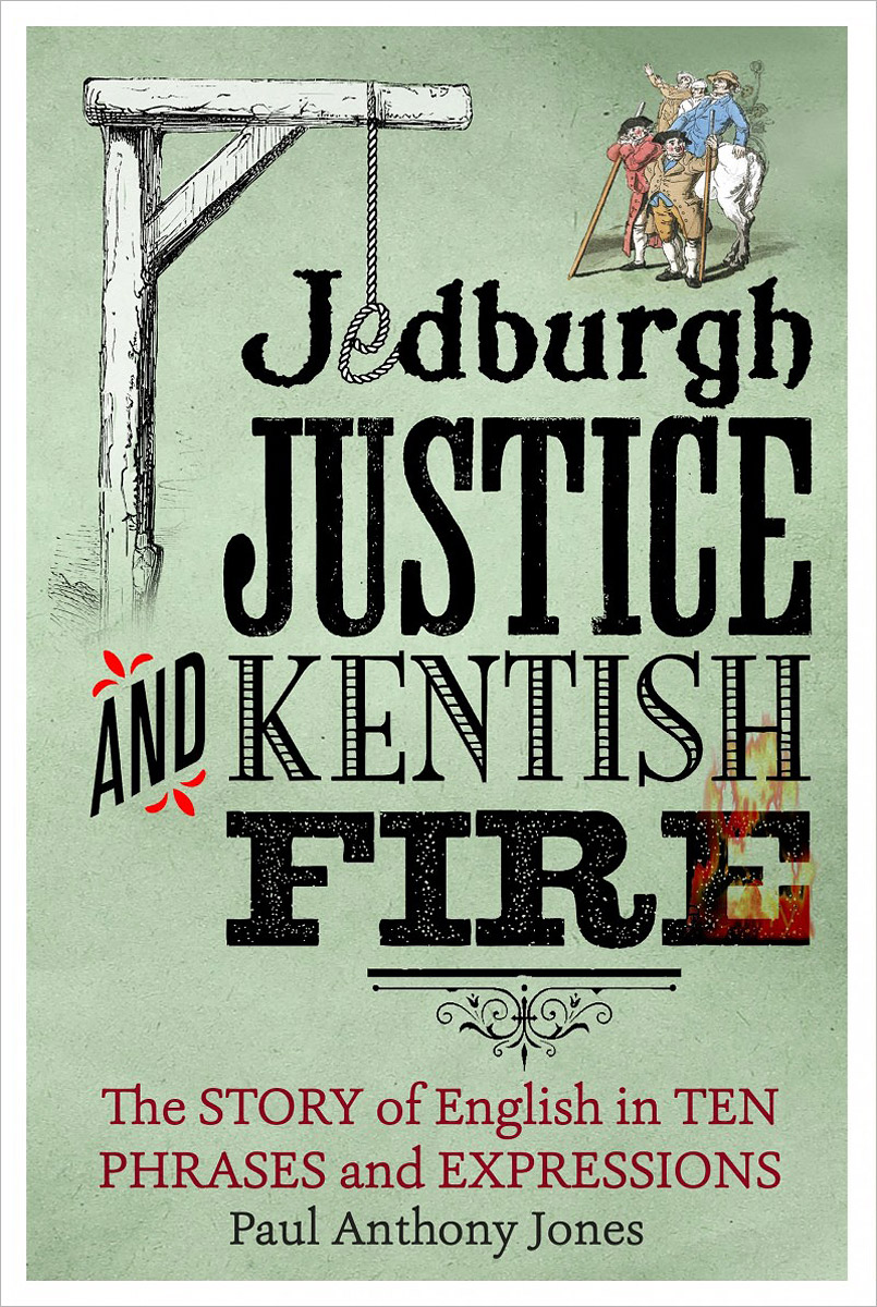 Jedburgh Justice and Kentish Fire: The Origins of English in Ten Phrases and Expressions edward l keenan josef dobrovsky and the origins of the igor tale