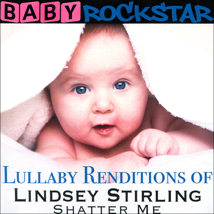 Baby Rockstar Baby RockStar. Lullaby Renditions Of Lindsey Stirling - Shatter Me cd lindsey stirling warmer in the winter
