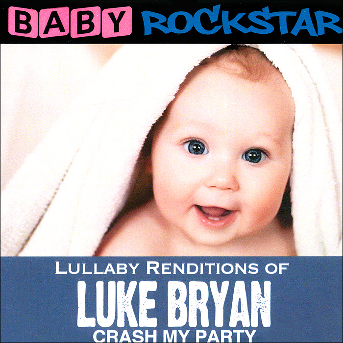 Baby Rockstar Baby RockStar. Lullaby Renditions Of Luke Bryan - Crash My Party чарли браун baby rockstar lullaby renditions of a charlie brown christmas