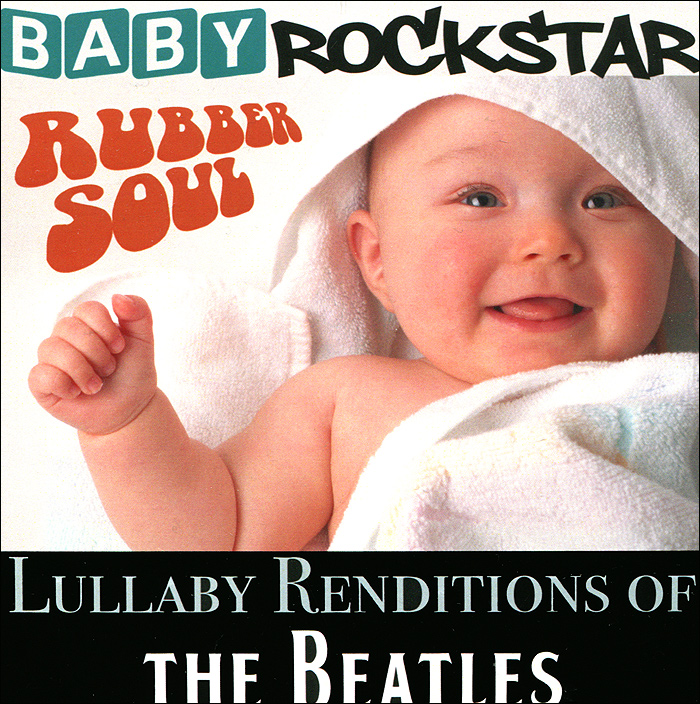 Baby Rockstar Baby RockStar. Lullaby Renditions Of The Beatles - Rubber Soul пазл clementoni the beatles rubber soul 21300