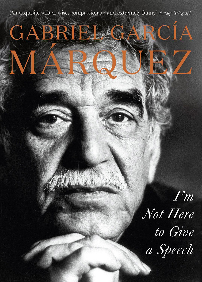 I'm Not Here to Give a Speech garcia marquez g one hundred years of solitude