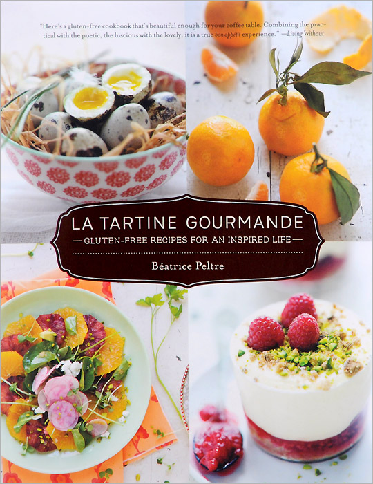 La Tartine Gourmande: Gluten-Free Recipes for an Inspired Life the gluten free bible the thoroughly indispensable guide to negotiating life without wheat