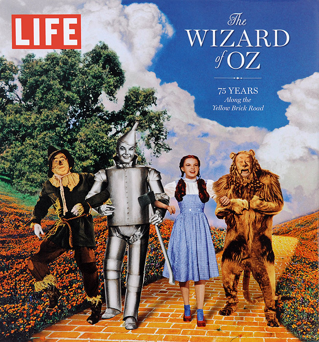 Life the Wizard of Oz: 75 Years Along the Yellow Brick Road the wizard