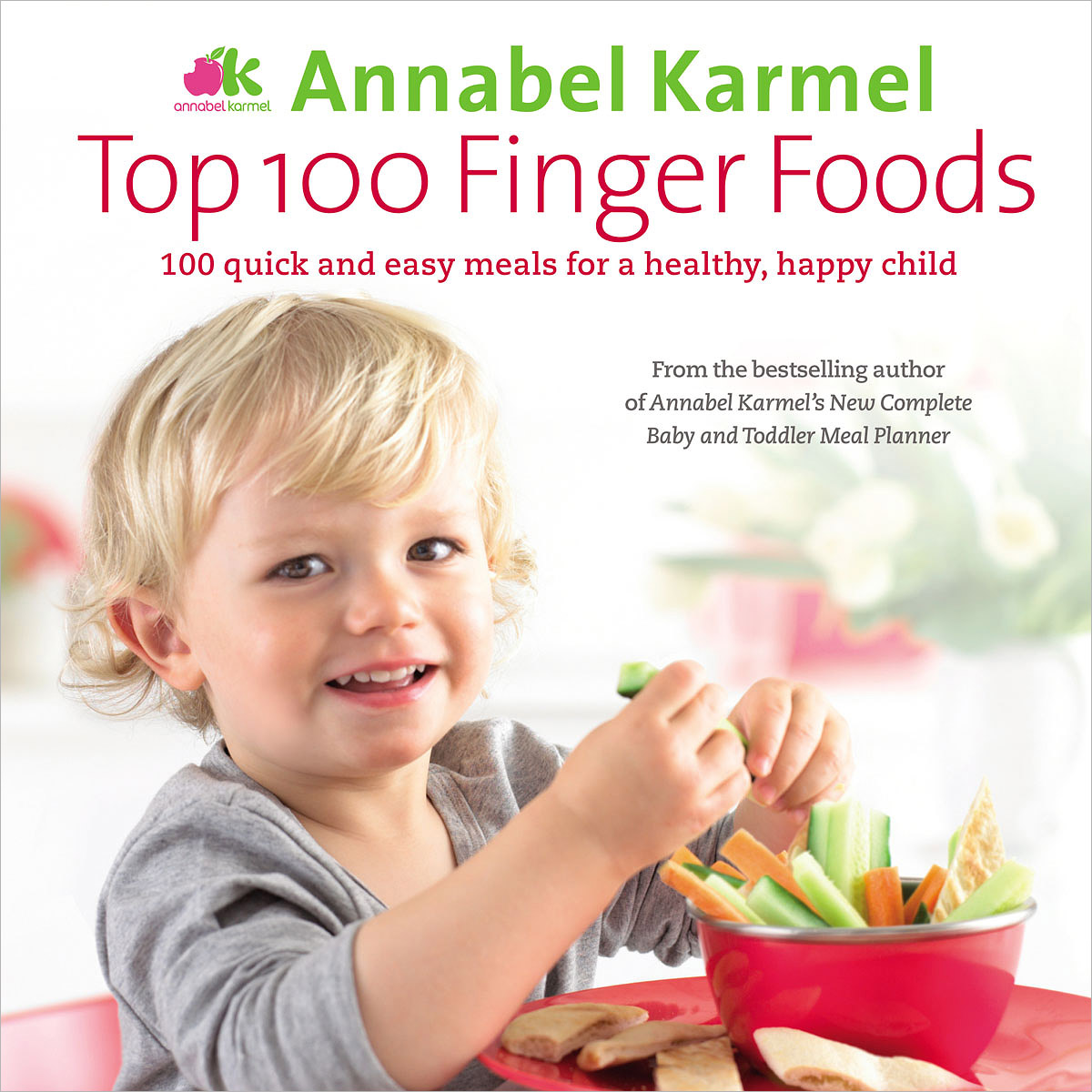 Top 100 Finger Foods: 100 Quick and Easy Meals for a Healthy, Happy Child cooking well healthy kids easy meals for happy toddlers