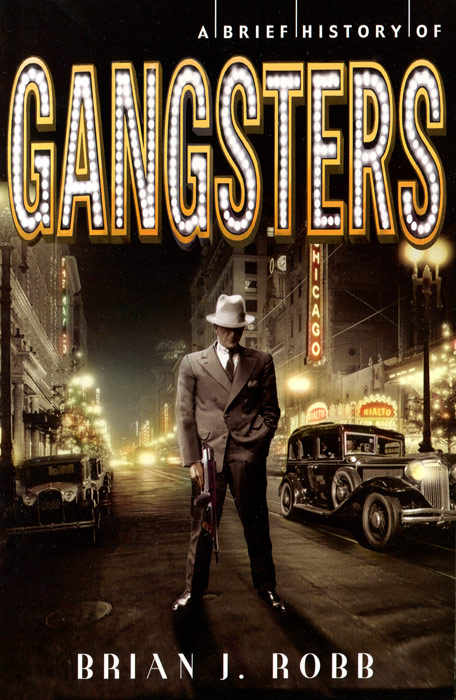 A Brief History of Gangsters brian j robb a brief history of gangsters