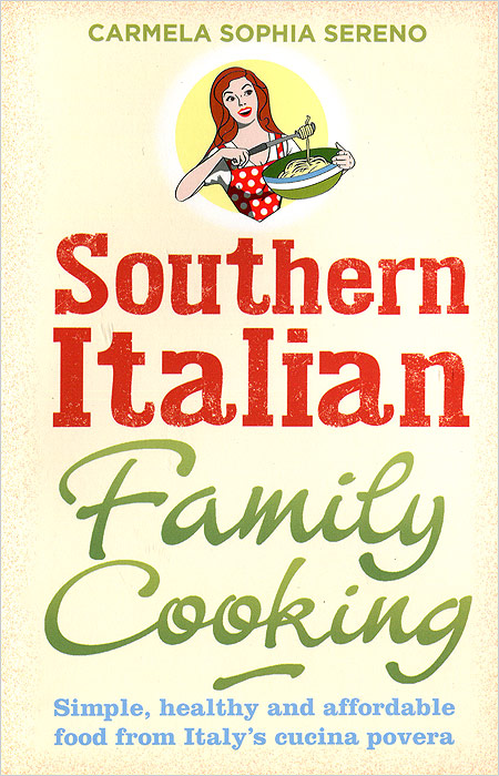 Southern Italian Family Cooking: Simple, Healthy and Affordable Food from Italy's Cucina Povera margit mikk sokk traditional estonian cooking