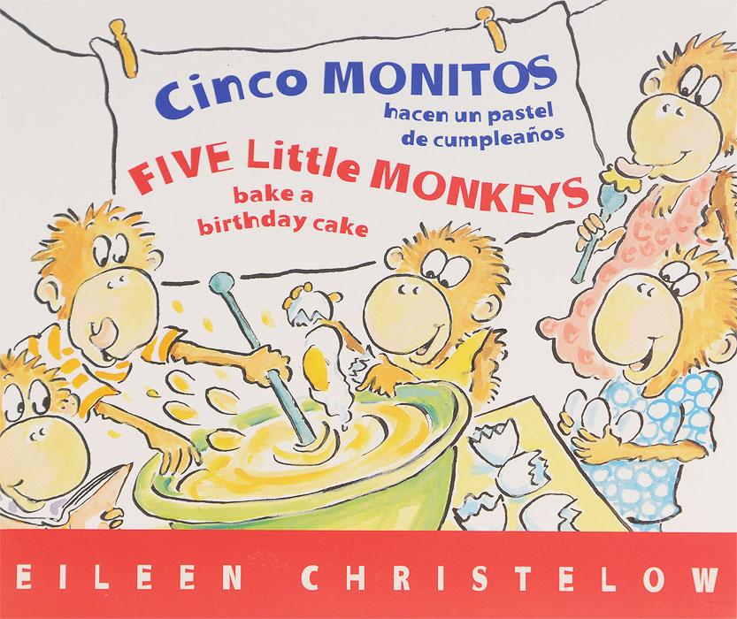 Купить Cinco monitos hacen un pastel de cumpleanos / Five Little Monkeys Bake a Birthday Cake
